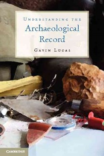 Understanding the Archaeological Record by Gavin Lucas (9780521279697) - PaperBack - History