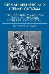 German Aesthetic and Literary Criticism: Winckelmann, Lessing, Hamann, Herder, Schiller and Goethe by H. B. Nisbet (9780521280099) - PaperBack - Reference