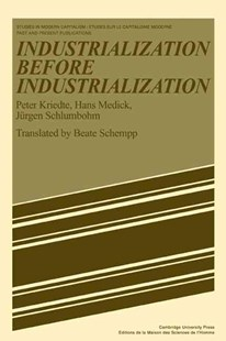 Industiarlization before Industiarlization by Peter Kriedte, Hans Medick, Jurgen Schlumbohm, Beate Schempp, Herbert Kisch, Franklin F. Mendels (9780521282284) - PaperBack - Business & Finance Ecommerce