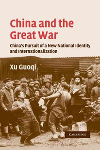 China and the Great War by Guoqi Xu (9780521283236) - PaperBack - History Asia