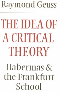 The Idea of a Critical Theory by Raymond Geuss, Robert B. Pippin (9780521284226) - PaperBack - Philosophy Modern