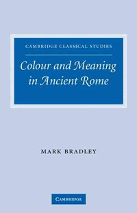Colour and Meaning in Ancient Rome by Mark Bradley (9780521291224) - PaperBack - Art & Architecture Art History