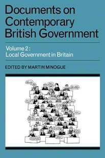 Documents on Contemporary British Government: Volume 2, Local Government in Britain by Martin Minogue (9780521291477) - PaperBack - Politics International Politics