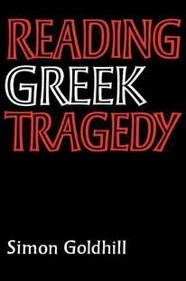 Reading Greek Tragedy by Simon Goldhill (9780521315791) - PaperBack - History Ancient & Medieval History