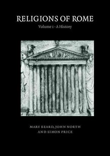 Religions of Rome: Volume 1, A  History by Mary Beard, John North, Simon Price (9780521316828) - PaperBack - History Ancient & Medieval History