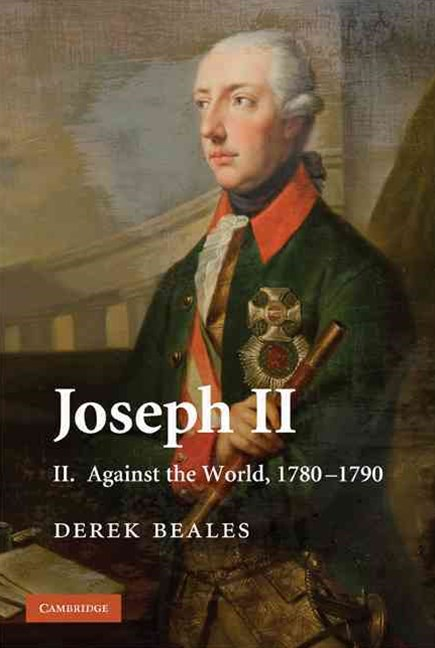 Joseph II: Volume 2, Against the World, 1780–1790