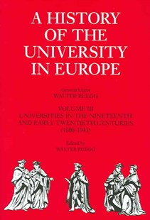 A History of the University in Europe: Volume 3, Universities in the Nineteenth and Early Twentieth Centuries (1800–1945) by Walter Rüegg, Walter Rüegg (9780521361071) - HardCover - Education Teaching Guides