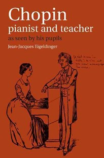 Chopin: Pianist and Teacher by Jean-Jacques Eigeldinger, Naomi Shohet, Krysia Osostowicz, Roy Howat (9780521367097) - PaperBack - Entertainment Music General