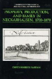 Property, Production, and Family in Neckarhausen, 1700–1870 by David Warren Sabean, Meyer Fortes, Jack Goody, Edmund Leach, Stanley Tambiah (9780521385381) - HardCover - History European