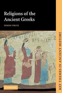 Religions of the Ancient Greeks by Simon Price, P. A. Cartledge, P. D. A. Garnsey (9780521388672) - PaperBack - History Ancient & Medieval History