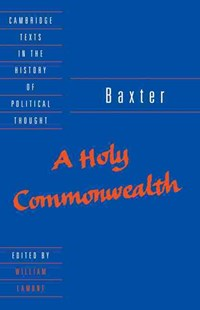 Baxter: A Holy Commonwealth by Richard Baxter, William Lamont, Raymond Geuss, Quentin Skinner (9780521405188) - HardCover - History European