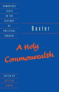 Baxter: A Holy Commonwealth by Richard Baxter, William Lamont, Raymond Geuss, Quentin Skinner (9780521405805) - PaperBack - History European