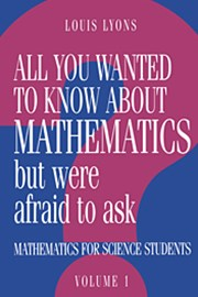 All You Wanted to Know about Mathematics but Were Afraid to Ask: Volume 1