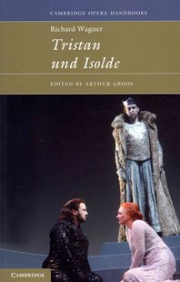 Richard Wagner: Tristan und Isolde by Arthur Groos, Carolyn Abbate, Arthur Groos (9780521437387) - PaperBack - Entertainment Music General