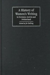 A History of Women's Writing in Germany, Austria and Switzerland by Jo Catling (9780521444828) - HardCover - Reference