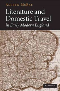 Literature and Domestic Travel in Early Modern England by Andrew McRae (9780521448376) - HardCover - Reference