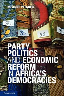 Party Politics and Economic Reform in Africa's Democracies by M. Anne Pitcher (9780521449625) - HardCover - Business & Finance Ecommerce