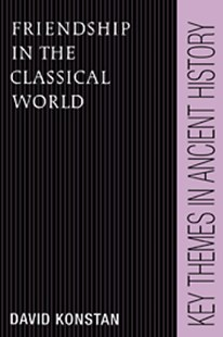 Friendship in the Classical World by David Konstan, P. A. Cartledge, P. D. A. Garnsey (9780521459983) - PaperBack - Family & Relationships Relationships