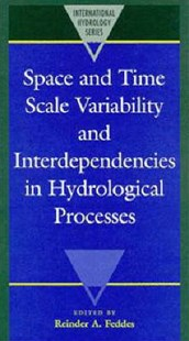 Space and Time Scale Variability and Interdependencies in Hydrological Processes by Reinder A. Feddes (9780521495080) - HardCover - Science & Technology Environment