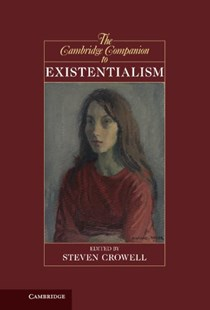 The Cambridge Companion to Existentialism by Steven Crowell (9780521513340) - HardCover - Philosophy Ancient