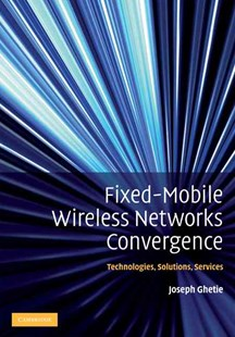 Fixed-Mobile Wireless Networks Convergence by Joseph Ghetie (9780521513562) - HardCover - Computing Internet