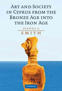Art and Society in Cyprus from the Bronze Age into the Iron Age by Joanna S. Smith (9780521513678) - HardCover - Art & Architecture Art History