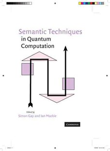 Semantic Techniques in Quantum Computation by Simon Gay, Ian Mackie (9780521513746) - HardCover - Computing Programming
