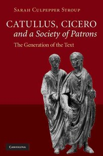 Catullus, Cicero, and a Society of Patrons by Sarah Culpepper Stroup (9780521513906) - HardCover - History Ancient & Medieval History