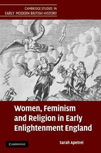 Women, Feminism and Religion in Early Enlightenment England by Sarah Apetrei (9780521513968) - HardCover - History European