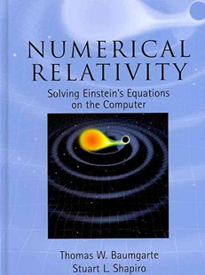 Numerical Relativity by Thomas W. Baumgarte, Stuart L. Shapiro (9780521514071) - HardCover - Science & Technology Astronomy