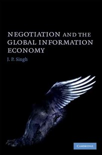 Negotiation and the Global Information Economy by J. P. Singh (9780521515313) - HardCover - Business & Finance Business Communication
