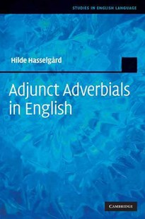 Adjunct Adverbials in English by Hilde Hasselgård (9780521515566) - HardCover - Reference