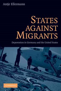 States Against Migrants by Antje Ellermann (9780521515689) - HardCover - Politics Political Issues