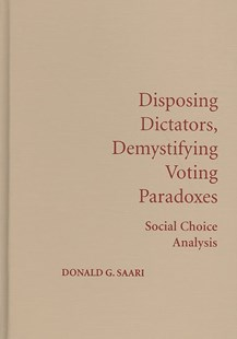 Disposing Dictators, Demystifying Voting Paradoxes by Donald G. Saari (9780521516051) - HardCover - Business & Finance Ecommerce