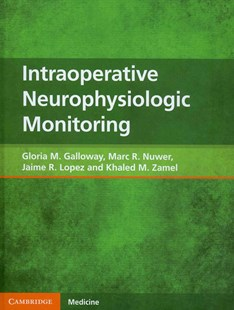Intraoperative Neurophysiologic Monitoring by Gloria M. Galloway, Marc R. Nuwer, Jaime R. Lopez, Khaled M. Zamel (9780521518031) - HardCover - Reference Medicine