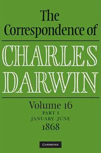 The Correspondence of Charles Darwin Parts 1 and 2 Hardback: Volume 16, 1868: Parts 1 and 2 by Charles Darwin, Frederick Burkhardt, James Secord, The Editors of the Darwin Correspondence Project (9780521518369) - HardCover - Biographies General Biographies