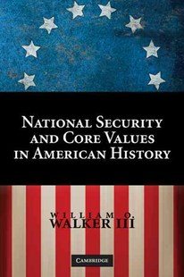 National Security and Core Values in American History by William O. Walker III (9780521518598) - HardCover - History Latin America