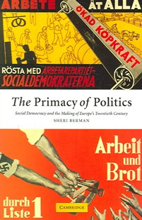 The Primacy of Politics by Sheri Berman, Sheri Berman (9780521521109) - PaperBack - Business & Finance Ecommerce