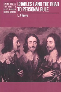 Charles I and the Road to Personal Rule by L. J. Reeve, L. J. Reeve, Anthony Fletcher, John Guy, John Morrill (9780521521338) - PaperBack - Biographies General Biographies