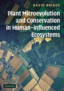 Plant Microevolution and Conservation in Human-influenced Ecosystems by David Briggs, David Briggs (9780521521543) - PaperBack - Science & Technology Biology