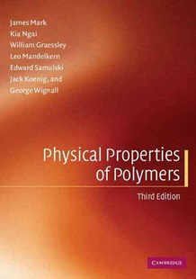 Physical Properties of Polymers by James Mark, Kia Ngai, William Graessley, Leo Mandelkern, Edward Samulski, Jack Koenig, George Wignall, George D. Wignall, Kia Ngai (9780521530187) - PaperBack - Science & Technology Chemistry