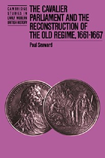 The Cavalier Parliament and the Reconstruction of the Old Regime, 1661–1667 by Paul Seaward, Paul Seaward, Anthony Fletcher, John Guy, John Morrill (9780521531313) - PaperBack - History European