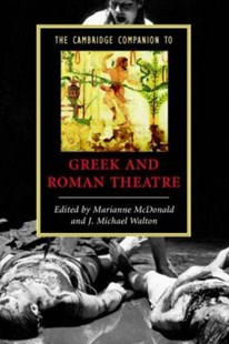 The Cambridge Companion to Greek and Roman Theatre by Marianne McDonald, Michael Walton, J. Michael Walton (9780521542340) - PaperBack - Entertainment Theatre