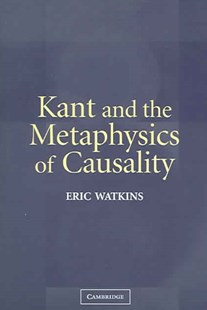 Kant and the Metaphysics of Causality by Eric Watkins (9780521543613) - PaperBack - Philosophy Modern