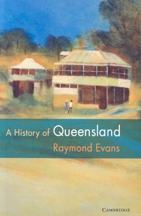 A History of Queensland by Raymond Evans (9780521545396) - PaperBack - History Australian