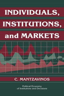 Individuals, Institutions, and Markets by C. Mantzavinos, Randall Calvert, Thrainn Eggertsson (9780521548335) - PaperBack - Business & Finance Ecommerce