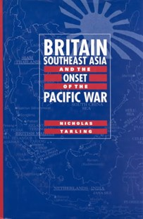 Britain, Southeast Asia and the Onset of the Pacific War by Nicholas Tarling (9780521553469) - HardCover - Business & Finance Ecommerce