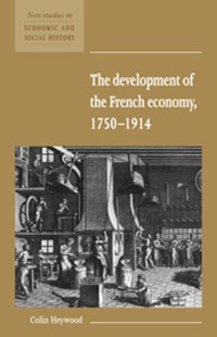 The Development of the French Economy 1750–1914 by Colin Heywood (9780521557771) - PaperBack - Business & Finance Ecommerce