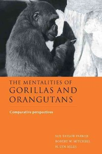 The Mentalities of Gorillas and Orangutans by Sue Taylor Parker, Robert W. Mitchell, H. Lyn Miles (9780521580274) - HardCover - Science & Technology Biology