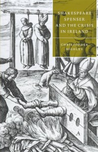 Shakespeare, Spenser, and the Crisis in Ireland by Christopher Highley, Stephen Orgel, Anne Barton, Jonathan Dollimore, Marjorie Garber, Jonathan Goldberg, Peter Holland, Kate McLuskie, Nancy Vickers (9780521581998) - HardCover - History European